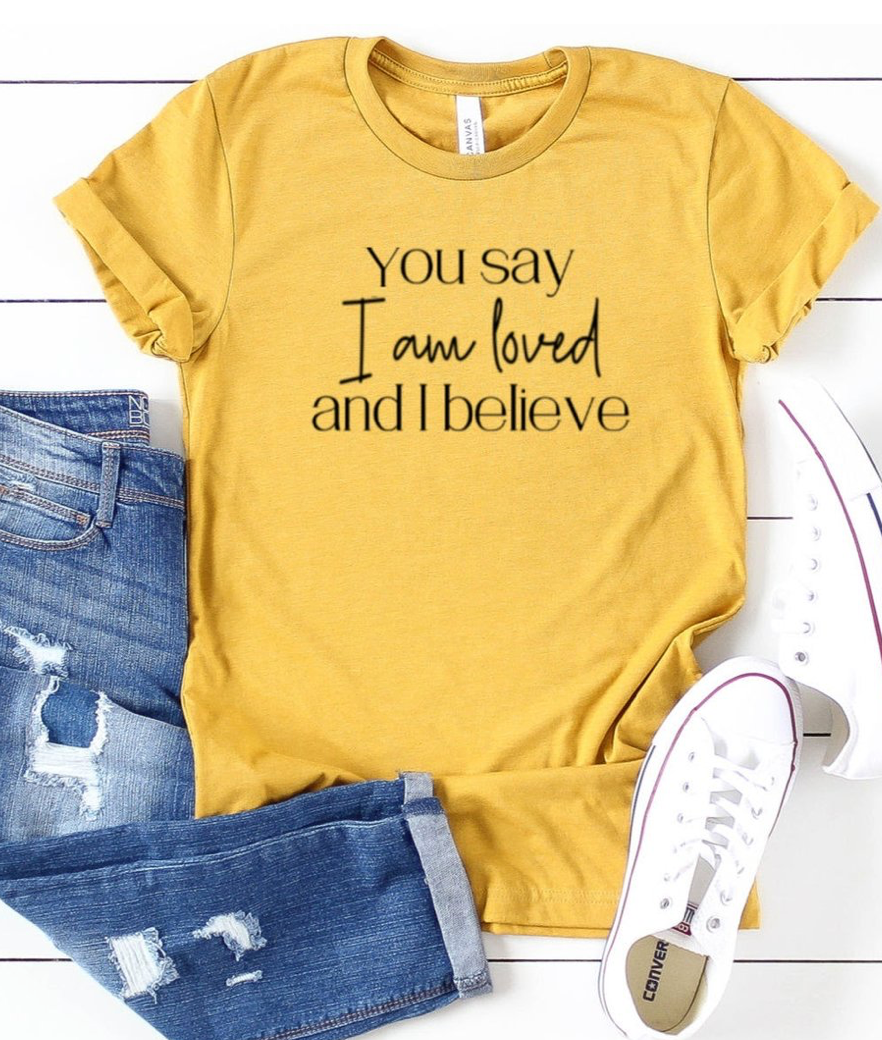 You Say I Am Loved Tee
