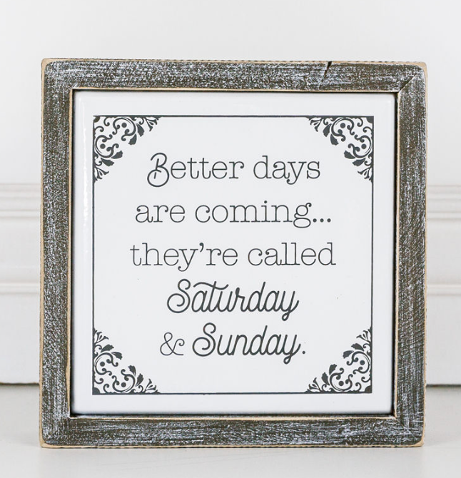 Better Days Are Coming...Wooden Metal Sign