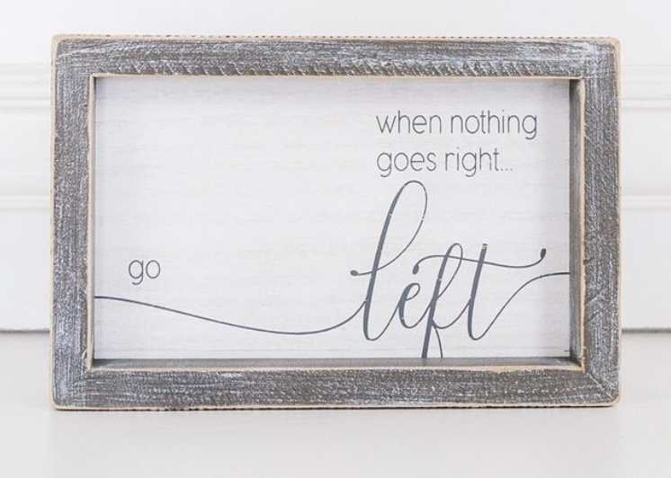 When Nothing Goes Right Go...Wooden Sign