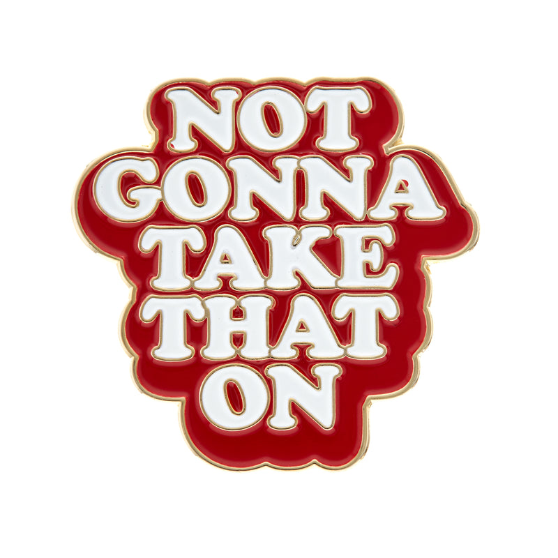 Bitch Sesh: Not Gonna Take That On Enamel Pin