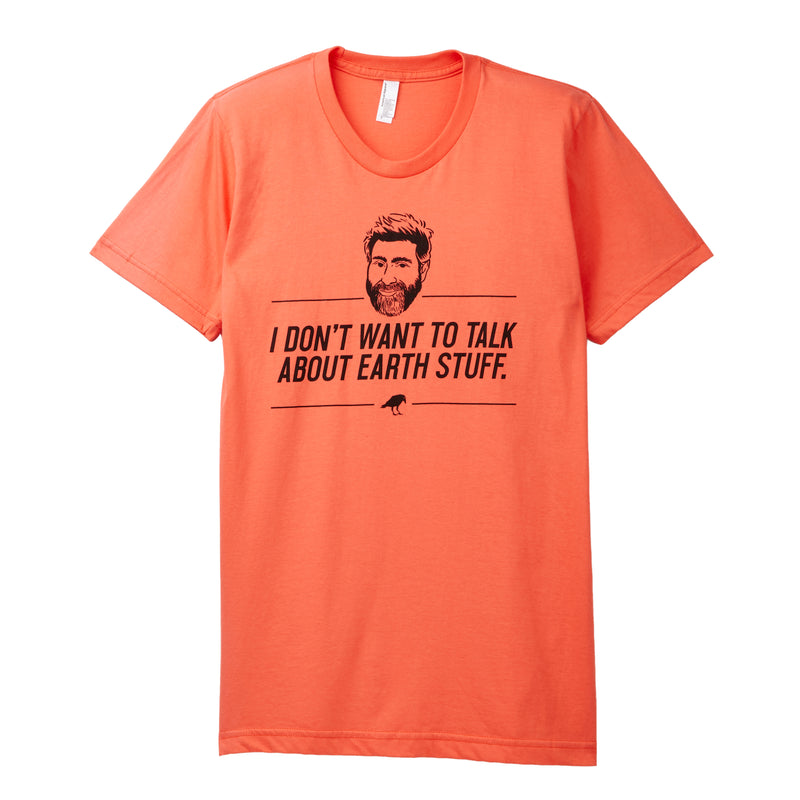 Hello From The Magic Tavern: I Don't Want To Talk About Earth Stuff T-shirt (Salmon)
