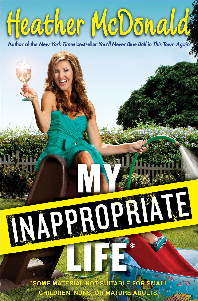 SIGNED: My Inappropriate Life: Some Material Not Suitable for Small Children, Nuns, or Mature Adults