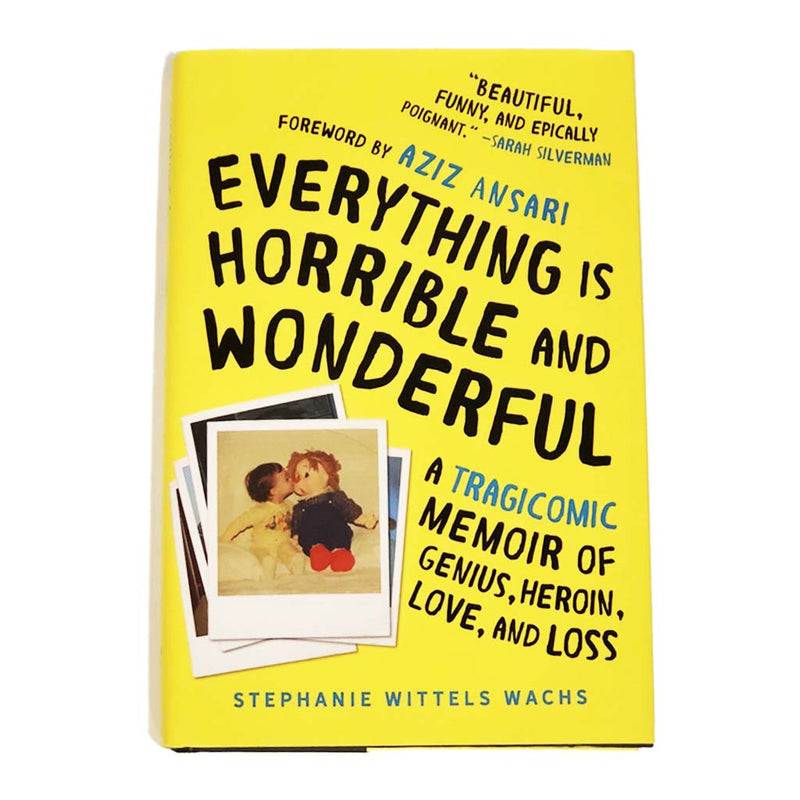 SIGNED Everything Is Horrible and Wonderful: A Tragicomic Memoir of Genius, Heroin, Love, and Loss
