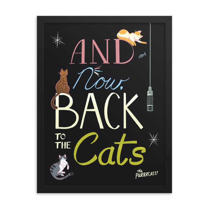 The Purrrcast: And Now Back To The Cats Framed Poster