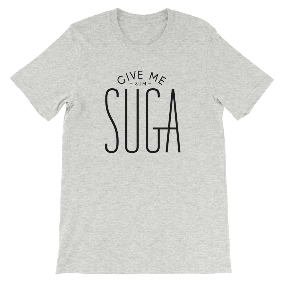 The Suga: Give Me Sum Suga T-shirt