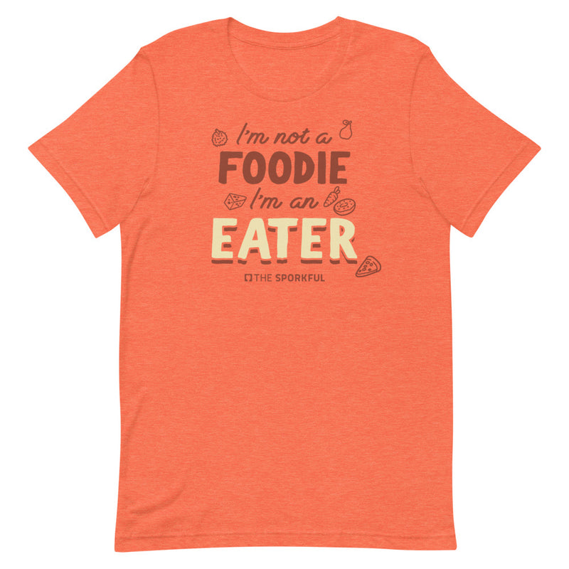 The Sporkful: I'm Not A Foodie I'm An Eater T-shirt
