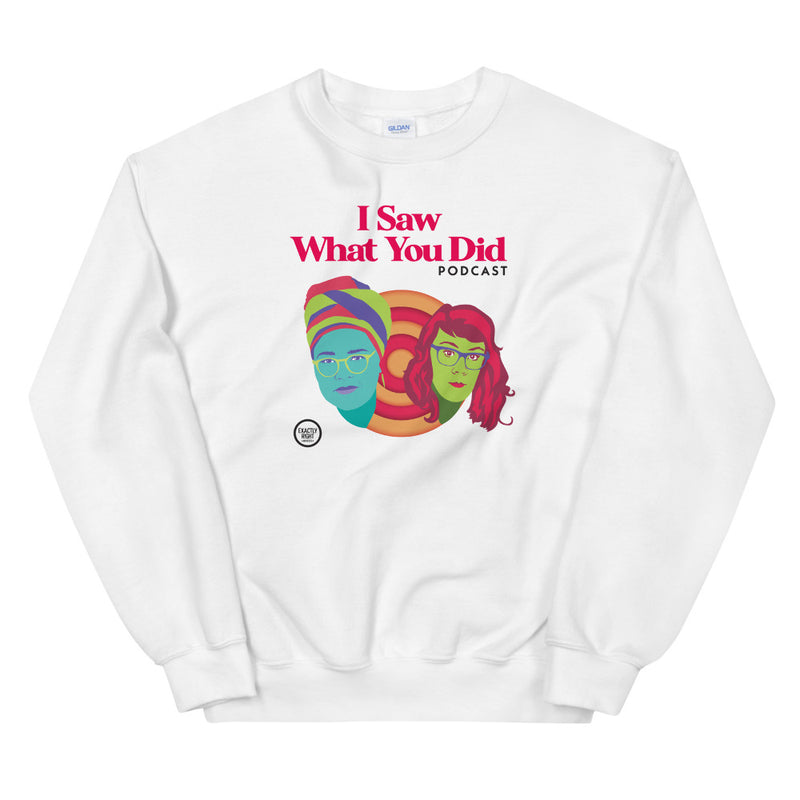 I Saw What You Did: Unisex Sweatshirt (White)