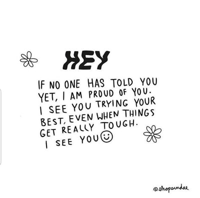 I'm Proud of You & I See You