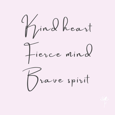 Kind Heart, Fierce Mind, Brave Spirit