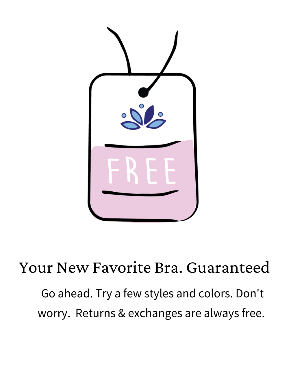 Find Her Perfect Fit. Returns & Exchanges are Free