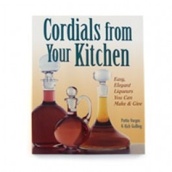 Cordials from your Kitchen by Pattie Vargas & Rich Gulling