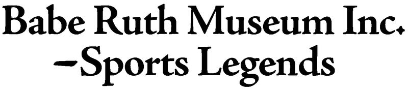 Babe Ruth Museum Inc.-Sports Legends
