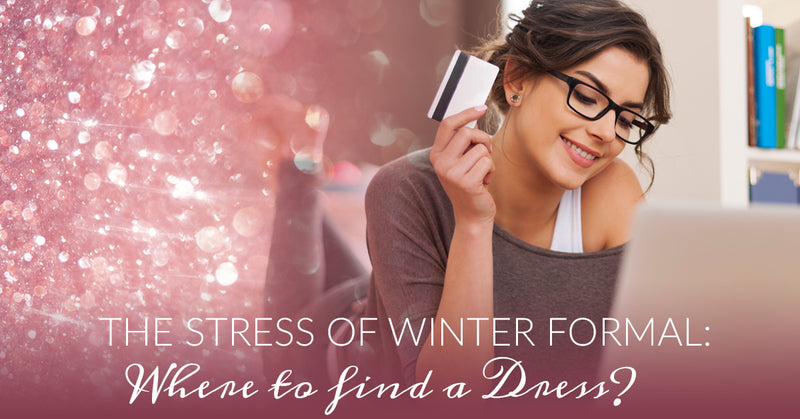 The Stress of Winter Formal: Where to find a Dress?