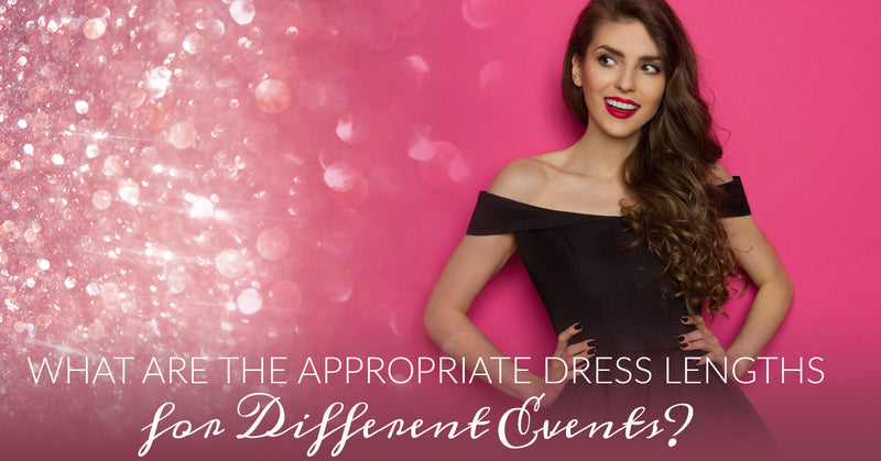 What are the Appropriate Dress Lengths for Different Events?