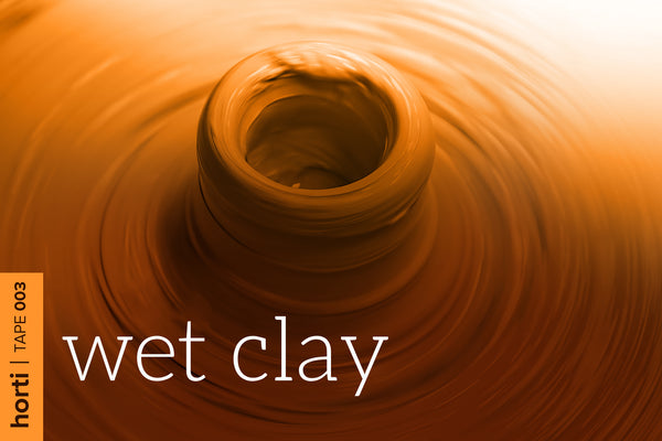 Tape 003: Wet Clay