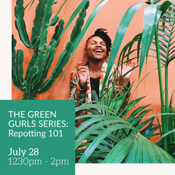 The Green Gurls Series: Repotting 101 / July 28