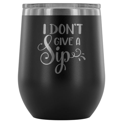 I Don't Give a Sip 12oz Stemless Wine Tumbler (Multiple Colors)