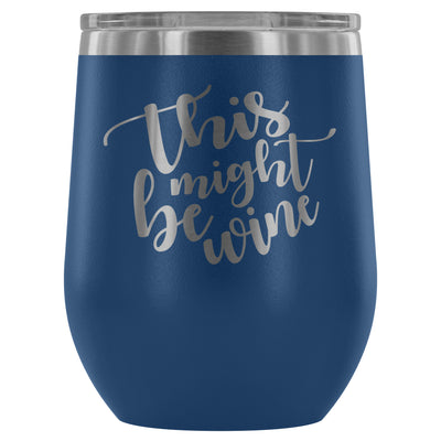 This Might Be Wine 12oz Stemless Wine Tumbler (Multiple Colors)
