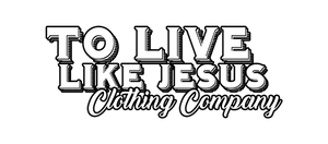 To Live Like Jesus Clothing