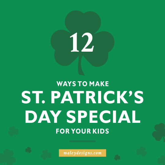 12 Ways To Make St. Patrick's Day Special For Your Kids