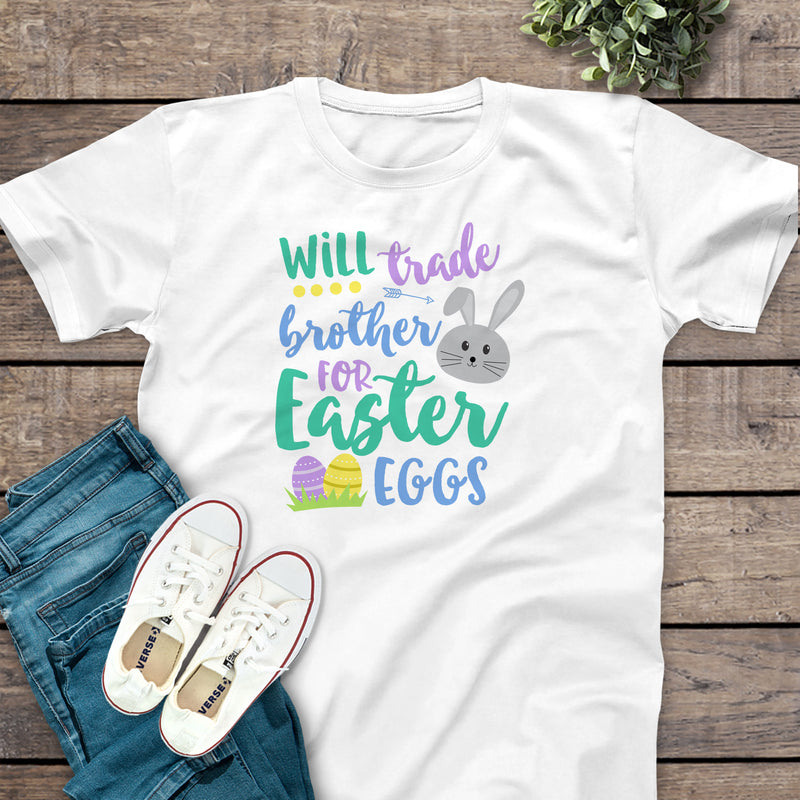 Easter Will Trade Brother for Easter Eggs Shirt EAS-013