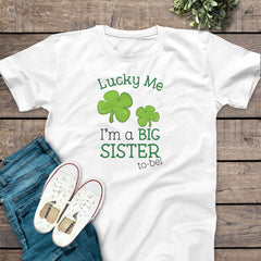 St. Patrick's Day Lucky Me, I'm a Big Sister To Be Shirt PAT-046