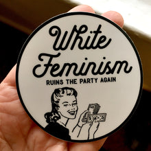 White Feminism Ruins The Party Again - Vinyl Sticker - Designed by Caitlin Ann