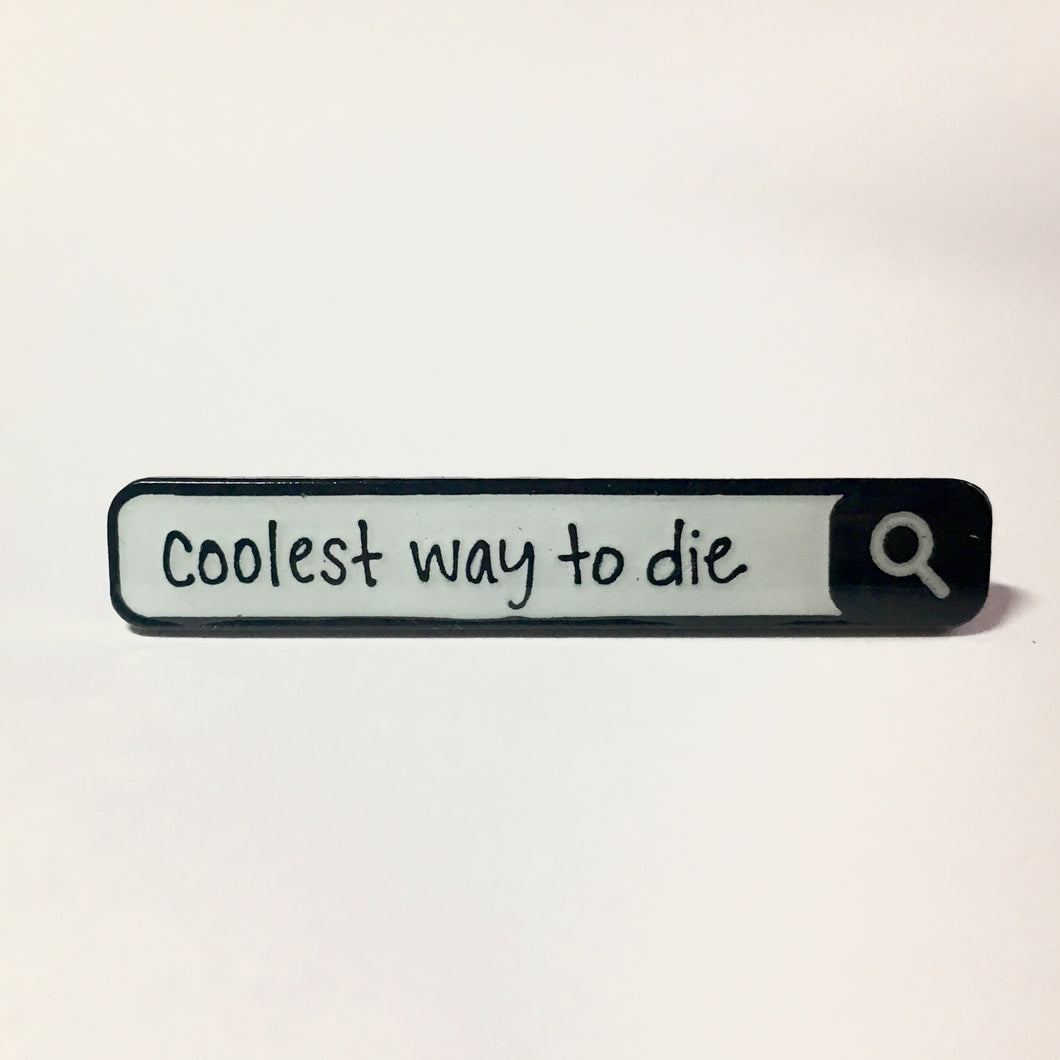 Coolest Way To Die - Search Bar Cool Death Enamel Pin