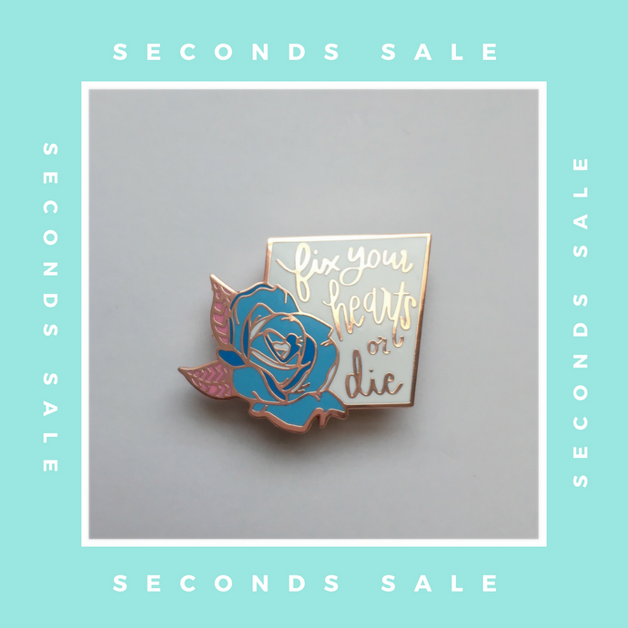 SECONDS SALE PIN - Fix Your Hearts Or Die Blue Rose