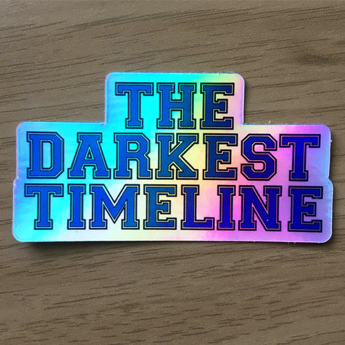The Darkest Timeline - Holographic Sticker - Patreon Release