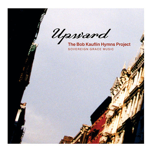 Upward: The Bob Kauflin Hymns Project
