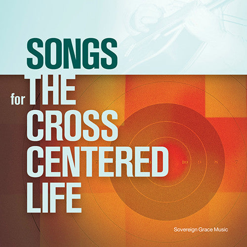 Songs for the Cross Centered Life