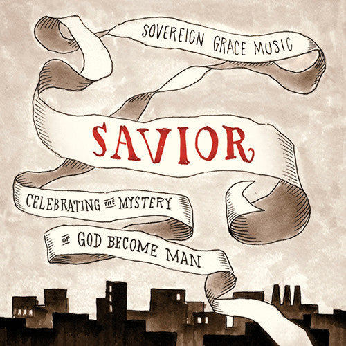 Savior: Celebrating the Mystery of God Become Man