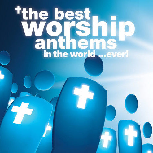 The Best Worship Anthems In The World... Ever!