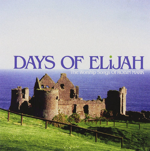 Days of Elijah: The Worship Songs of Robin Mark