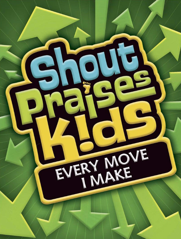 Shout Praises Kids: Every Move I Make