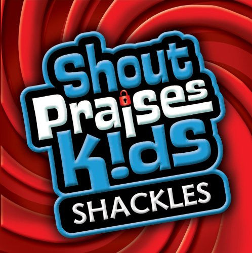 Shout Praises Kids: Shackles