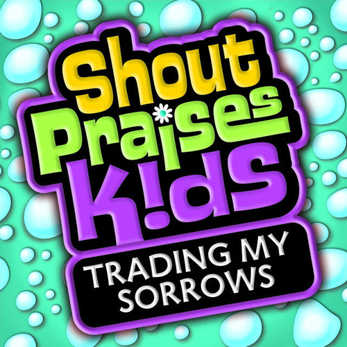 Shout Praises Kids: Trading My Sorrows