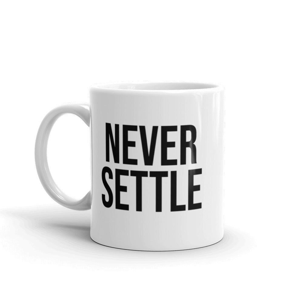 Never Settle Inspirational Quotes Coffee Mug Inspirational Quotes Coffee Mug Collection Perfect Gift