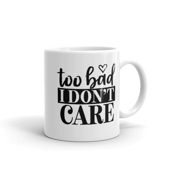 Too Bad I Do Not Care Coffee Mug One