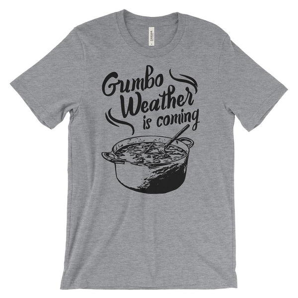 Gumbo Weather is Coming T-Shirt - Cajun T-Shirt Club