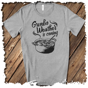 Gumbo Weather is Coming T-Shirt