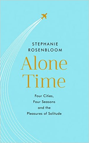 Alone Time: Four Cities, Four Seasons and the Pleasures of Solitude