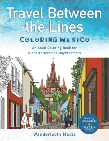 Travel Between the Lines Coloring Mexico for Globetrotters & Daydreamers