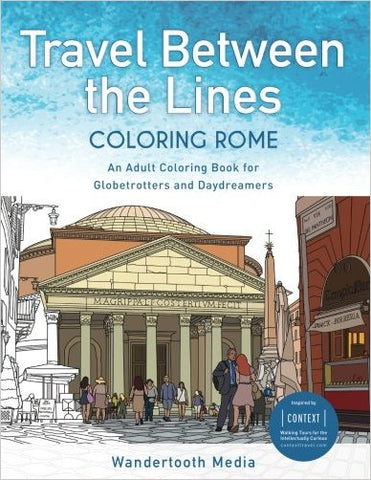 Travel Between the Lines Coloring Rome: Coloring Book for Globetrotters and Daydreamers