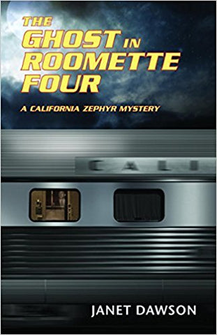 The Ghost in Roomette Four: A California Zephyr Mystery
