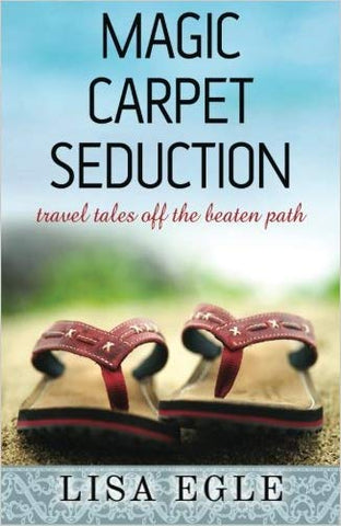 Magic Carpet Seduction: Travel Tales Off the Beaten Path