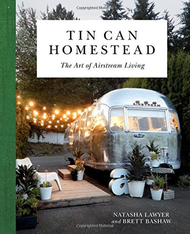 Tin Can Homestead: The Art of Airstream Living
