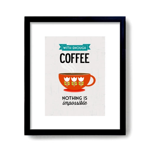 With Enough Coffee Nothing Is Impossible Art Print