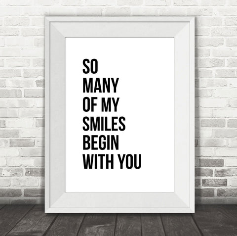 All of my smiles begin with you print